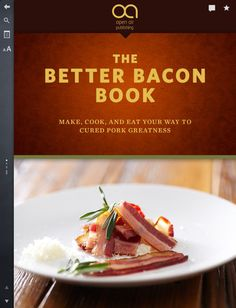The Better Bacon Book: Make, Cook, and Eat Your Way to Cured Pork Greatness  By Open Air Publishing  View More By This Developer