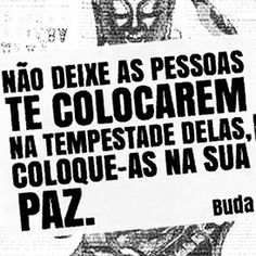 """#mulpix """"Não deixe as pessoas te colocarem na tempestade delas. Coloque-as na tua paz."""" / """"Do not let people put you in the storm them. Put them in your peace."""" / """"No dejes que la gente te ponen en la tormenta ellos. Pon en tu paz."""" Buda. #buda #buddha :) #amor #as #atleticasalesiana #compaixao #coragem #dedicacao #disciplina #equilibrio #gentileza #gentilezageragentileza #goodvibes #inovacao #inteligencia #generosidade #love #maisamorporfavor #paciencia #persistencia #paz"""