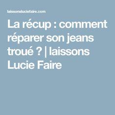 La récup : comment réparer son jeans troué ?   laissons Lucie Faire