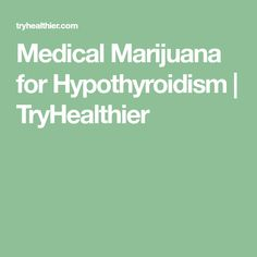 Medical Marijuana for Hypothyroidism | TryHealthier