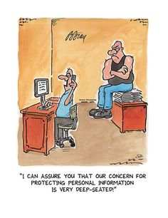 I can assure you that our concern for protecting personal information is very deep-seated!