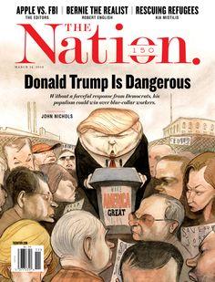 Donald Trump Is Dangerous, The Nation / Mar. 14, 2016 Illustration by Steve Brodner.
