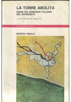 LA TORRE ABOLITA Saggi sul romanzo italiano del Novecento 1988 Dedalo *