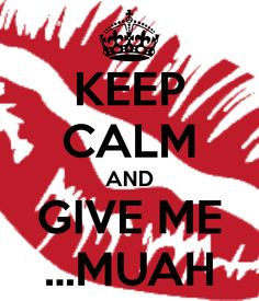 KEEP CALM AND GIVE ME ...MUAH