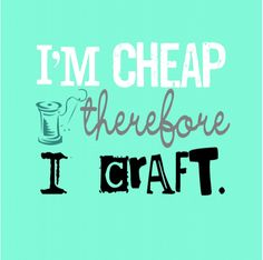 """""""I am cheap, therefore I craft"""" - free printable for your craft room from Lil Luna!"""