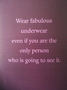 Wear fabulous underwear, you'll feel like a million buck $$$