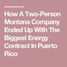 How A Two-Person Montana Company Ended Up With The Biggest Energy Contract In Puerto Rico