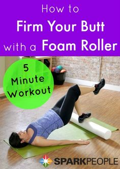 Firm your booty in 5 minutes with this fun foam roller routine. | via @SparkPeople #fitness #workout #exercise
