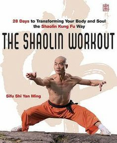 The Shaolin Workout: 28 Days To Transforming Your Body And Soul The Shaolin Kung Fu Way
