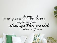 "Ariana Grande Quote Inspirational Wall Decal Home Décor ""If We Give a Little Love, Maybe We Can Change the World"" 42x15 Inches"