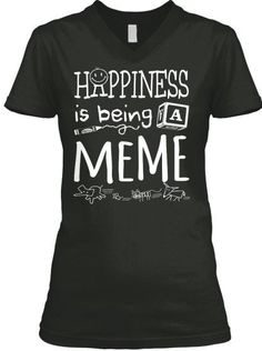 HAPPINESS IS BEING A MEME LIGHT PRINT ~ V-Neck and Women's Tees