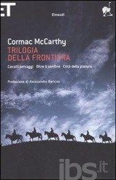 Trilogia della frontiera: Cavalli selvaggi-Oltre il confine-Città della pianura, McCarthy Cormac