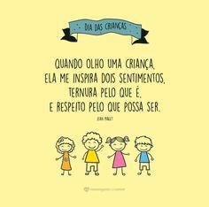 Quando olho uma criança, ela me inspira dois sentimentos. Ternura pelo que é, e respeito pelo que possa ser. - Jean Piaget #mensagenscomamor #diadascrianças #datasespeciais