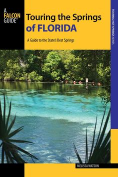 Falcon Guide Touring the Springs of Florida: A Guide to the State's Best Springs