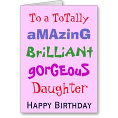 Amazing Brilliant Gorgeous Daughter - Birthday Cards.  A card for an amazing daughter!  #qwerky #birthday #greetingscard