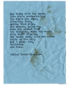She talks with her hands like she's orchestrating the words she says. Typewriter Series by Tyler Knott Gregson. Lyric Quotes, Poetry Quotes, Words Quotes, Wise Words, Me Quotes, Sayings, Pretty Words, Beautiful Words, Tyler Knott Gregson Quotes