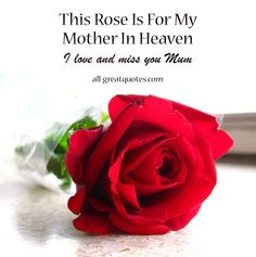 This Rose Is For My Mother In Heaven. I love and miss you Mum Mothers In Heaven Quotes, Happy Mother Day Quotes, Happy Mothers Day, Mother's Day In Heaven, Mother In Heaven, Rose Poems, Rose Quotes, Miss You Mum, Love You Mom