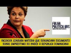 Correio do Poder: Facebook censura matéria que apontava documento do BNDES sobre empréstimo à República Dominicana; veja vídeo  http://w500.blogspot.com.br/