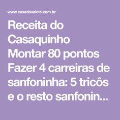 Receita do Casaquinho Montar80 pontos Fazer 4 carreiras de sanfoninha: 5 tricôs e o resto sanfoninha (1m,1t) terminando co...