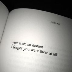 More like felt forgotten. Poem Quotes, Sad Quotes, Quotes To Live By, Best Quotes, Life Quotes, Inspirational Quotes, Distant Quotes, Rupi Kaur Quotes, Quotes About Everything