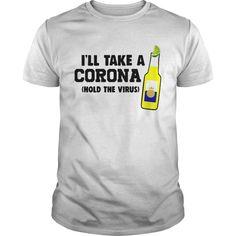 Ill take a Corona hold the virus shirt - Cheap T shirts Store Online Shopping- Trending Shirt Cool Shirts, Funny Shirts, Tee Shirts, Corona Shirt, V Dress, Quality T Shirts, Logos, Custom T, Printed Shirts