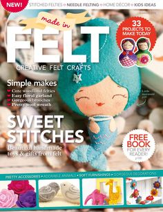 Made in Felt  Made in Felt is a beautiful, stylish magazine devoted to the world of felt crafts. There are fab patterns for cute felties and toys – such as our adorable mermaid cover star - handy stitching and needle felting guides, project inspiration for creating home décor and accessories, as well as our pick of felt on the high street. We also celebrate how felt pairs perfectly with other crafts such as cross stitch, fabric, crochet and cardmaking. In between making these gorgeous…