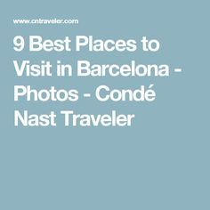 9 Best Places to Visit in Barcelona - Photos - Condé Nast Traveler