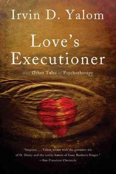 Love's Executioner: & Other Tales of Psychotherapy by Yalom, Irvin D Love S, Love Book, Isaac Bashevis Singer, Books To Read, My Books, San Francisco Chronicle, Thing 1, Psychology Books, Classic Books