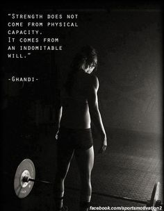 Strength does not come from physical capacity, it comes from an indomitable will. - Gandhi
