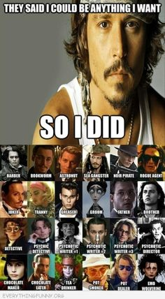 funny caption johnny depp they said i could be anything i want. The last one really makes me giggle.