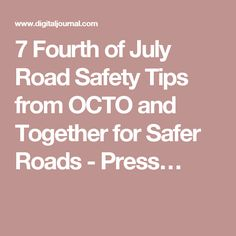 7 Fourth of July Road Safety Tips from OCTO and Together for Safer Roads - Press…