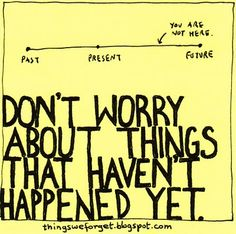 Don't Worry, #beherenow. Yes, Yes, and YES!