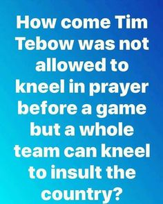 How come Tim Tebow was not allowed to kneel in prayer before a game but a whole team can kneel to insult the country? Great Quotes, Me Quotes, Inspirational Quotes, Motivational, Truth Hurts, It Hurts, Kneeling In Prayer, Liberal Logic, Stupid Liberals