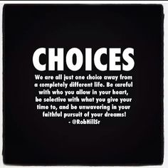 Choices are everything