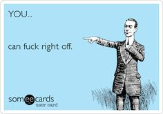 YOU... can fuck right off. | Farewell Ecard | someecards.com
