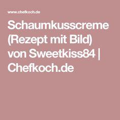 Schaumkusscreme (Rezept mit Bild) von Sweetkiss84   Chefkoch.de