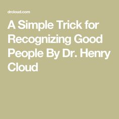 A Simple Trick for Recognizing Good People By Dr. Healthy Mind, Healthy Heart, Henry Cloud, Grace Alone, Word Of Faith, Healthy Relationships, Good People, Leadership, Clouds
