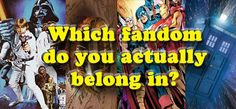 Which Fandom Do You Actually Belong In?  I got Doctor Who! Damn right!