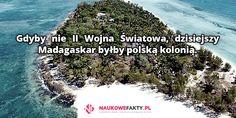Gdyby nie II Wojna Światowa, dzisiaj Madagaskar byłby polską kolonią.