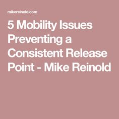 5 Mobility Issues Preventing a Consistent Release Point - Mike Reinold