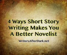4 Ways Writing Short Stories Makes You a Better Novelist