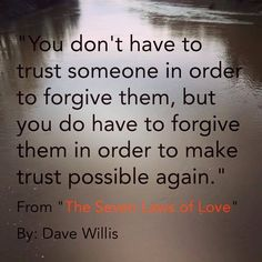 >>>Cheap Sale OFF! >>>Visit>> Dave Willis quote 7 laws of love book you dont have to trust in order to forgive but forgiveness makes trust possible again Love And Forgiveness, Forgiveness Quotes, Perseverance Quotes, Quotes To Live By, Me Quotes, Truth Quotes, Strong Quotes, Change Quotes, Attitude Quotes