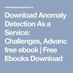 Anomaly Detection As a Service: Challenges, Advances, and Opportunitie : online books Anomaly Detection, Free Ebooks, Books Online, Challenges, Reading