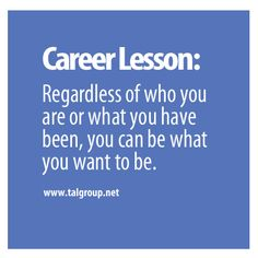 Career Lesson: You Can Be What You Want To Be.