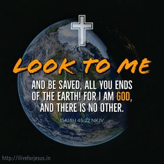 Look to God and be saved! Look to Me, and be saved, All you ends of the earth! For I am God, and there is no other. Devotional Quotes, Biblical Quotes, Bible Verses Quotes, Pray Quotes, Religious Quotes, Healing Scriptures, Bible Scriptures, Scripture Verses, Bible Verse Search