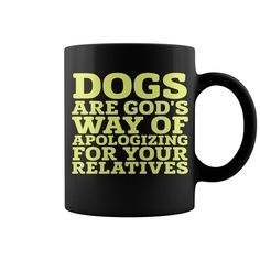 #Dogs Are God's Way Of Apologizing HOT MUG : coffee mug, papa mug, cool mugs, funny coffee mugs, coffee mug funny, mug gift, #mugs #ideas #gift #mugcoffee #coolmug