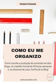 Veja como organizo minhas tarefas nos meus blogs e concilio a tripla rotina casa-trabalho-blogs. #organização #blogs #empreender #go #organize #produtividade
