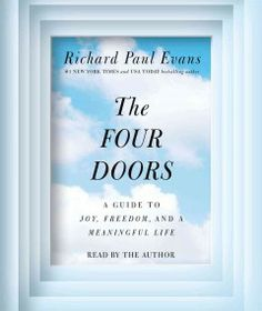 """The Four Doors by Richard Paul Evans / Evans believes that we all want to know the meaning of our lives. In """"The Four Doors,"""" he shows how even the most quiet life can be full of purpose and joy, if we choose to take that first step over the threshold. Date, New Books, Books To Read, Richard Paul Evans, Meaningful Life, The Four, Good Thoughts, Positive Thoughts, Bestselling Author"""