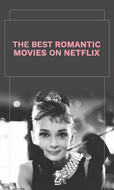 The best romantic movies you can watch on Netflix right now.