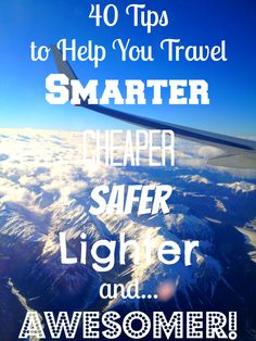 40 Tips to Help You Travel Smarter, Cheaper, Safer, Lighter and, errr… Awesomer! #travel #tips